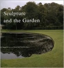 Sculpture and the Garden - Patrick Eyres