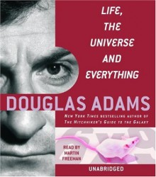Life, the Universe and Everything (The Hitchhiker's Guide to the Galaxy, #3) - Douglas Adams,Martin Freeman