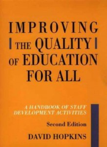 Improving the Quality of Education for All: A Handbook of Staff Development Activities - David Hopkins