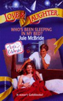 Who's Been Sleeping in My Bed? - Jule McBride