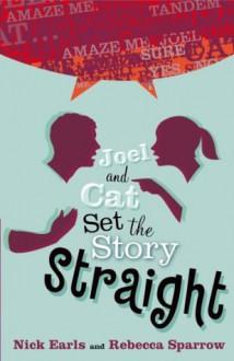 Joel & Cat Set the Story Straight - Nick Earls, Rebecca Sparrow