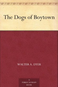 The Dogs of Boytown - Walter A. Dyer