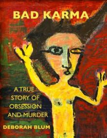 BAD KARMA: A True Story of Obsession and Murder - Deborah Beatriz Blum