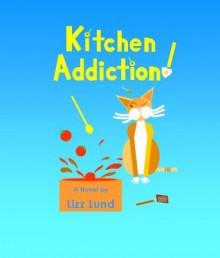 Kitchen Addiction! - Lizz Lund