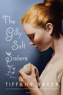 The Gilly Salt Sisters - Tiffany Baker