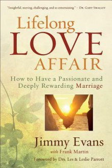 Lifelong Love Affair: How to Have a Passionate and Deeply Rewarding Marriage - Jimmy Evans, Frank Martin