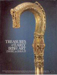 Treasures of Early Irish Art, 1500 BC to 1500 AD from the Collections of the National Museum of Ireland, Royal Irish Academy, Trinity College, Dublin - Polly Cone, Lee Boltin