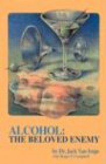 Alcohol, The Beloved Enemy - Jack Van Impe