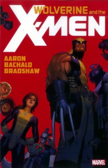 Wolverine & The X-Men by Jason Aaron, Vol. 1 - Jason Aaron, Chris Bachalo, Duncan Rouleau, Nick Bradshaw