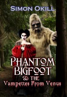 Phantom Bigfoot & The Vampettes From Venus (Phantom Bigfoot Series, #2) - Simon Okill