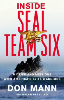 Inside SEAL Team Six: My Life and Missions with America's Elite Warriors - Don Mann