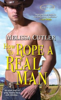 How to Rope a Real Man (Catcher Creek) - Melissa Cutler