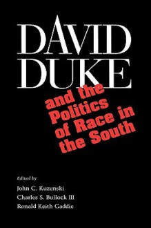 David Duke and the Politics of Race in the South: Fame Across Borders - John C. Kuzenski, Charles S. Bullock III, Ronald Keith Gaddie