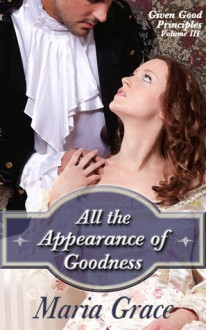 All the Appearance of Goodness - Maria Grace