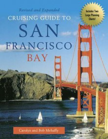 Cruising Guide to San Francisco Bay, 2nd Edition - Bob Mehaffy