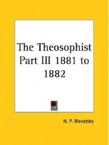Theosophist: 1881 to 1882 - Helena Petrovna Blavatsky