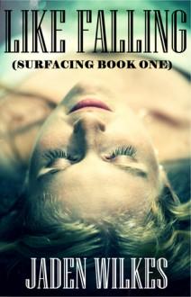 Like Falling (Surfacing, #1) - Jaden Wilkes
