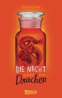Die Nacht gehört dem Drachen - Alexia Casale,Henning Ahrend