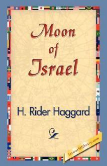 Moon of Israel - H. Rider Haggard