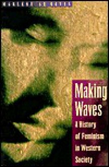 Making Waves: A History Of Feminism In Western Society - Marlene LeGates