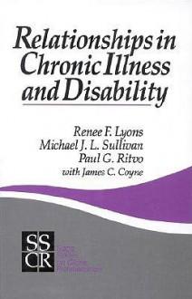 Relationships in Chronic Illness and Disability - Renee F. Lyons, James C. Coyne, Paul G. Ritvo, Michael J.L. Sullivan