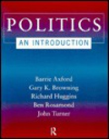 Politics: An Introduction - Barry Axford, Gary K. Browning, Richard Huggins, Ben Rosamond