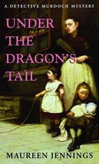 Under the Dragon's Tail - Maureen Jennings