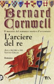 L'arciere del re - Lidia Perria, Bernard Cornwell