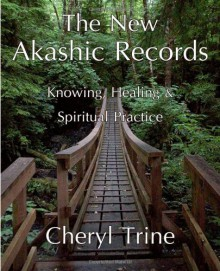 The New Akashic Records: Knowing, Healing & Spiritual Practice - Cheryl M. Trine