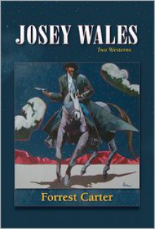 Josey Wales: Two Westerns - Forrest Carter