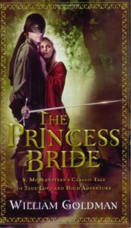 The Princess Bride: S. Morgenstern's Classic Tale of True Love and High Adventure (Mass Market) - William Goldman