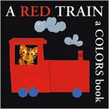 A Red Train: A Colors Book - Bernette Ford, Bernette Ford