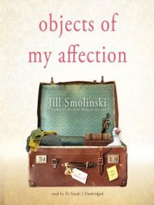 Objects of My Affection - Jill Smolinski, Xe Sands