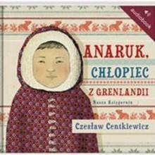 Anaruk, chłopiec z Grenlandii (audiobook) - Czesław Centkiewicz, Alina Centkiewicz