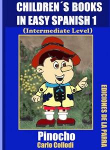 Children´s Books In Easy Spanish 1: Pinocho (Intermediate Level) (Spanish Readers For Kids Of All Ages!) - Carlo Collodi, Parra Pinto, Álvaro