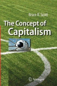 The Concept of Capitalism - Bruce R. Scott