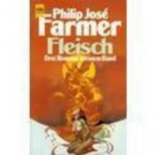 Fleisch : drei Romane in einem Band - Philip José Farmer, Ronald M. Hahn