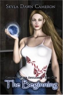The Beginning (Children of the Apocalypse #1) - Skyla Dawn Cameron