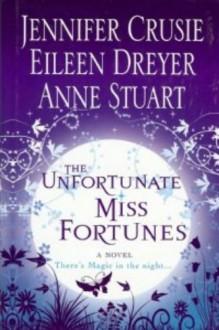 The Unfortunate Miss Fortunes - Anne Stuart,Jennifer Crusie,Eileen Dreyer