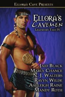 Ellora's Cavemen: Legendary Tails IV - Jaid Black, Marly Chance, N.J. Walters, Ravyn Wilde, Ashleigh Raine, Mandy M. Roth