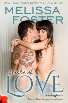 Stroke of Love (Love in Bloom: The Remingtons) - Melissa Foster