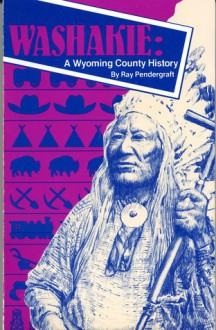 Washakie: A Wyoming County History - Ray Pendergraft