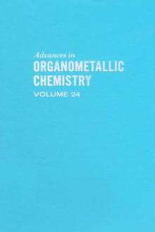 Advances in Organometallic Chemistry, Volume 24 - A.J. Gordon, Robert West
