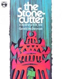 The Stonecutter: A Japanese Folk Tale - Gerald McDermott