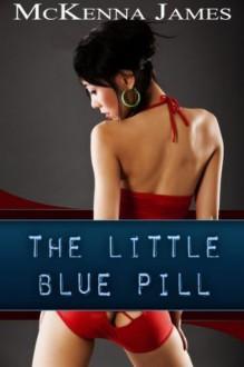 The Little Blue Pill - McKenna James