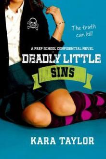 Deadly Little Sins: A Prep School Confidential Novel - Kara Taylor