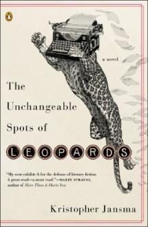 The Unchangeable Spots of Leopards - Kristopher Jansma