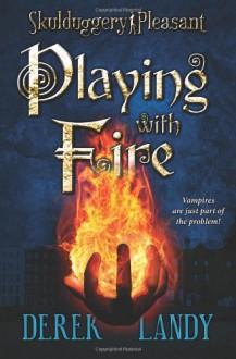 Playing with Fire (Skulduggery Pleasant, Book 2) - Derek Landy
