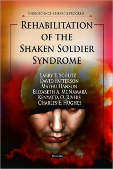 Rehabilitation of the Shaken Soldier Syndrome - Larry E. Schutz, David A. Patterson, Charles Hughes, Elizabeth McNamara, Mathu Hanson, Kenyatta O. Rivers