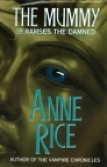 The Mummy Or Rameses The Damned - Anne Rice